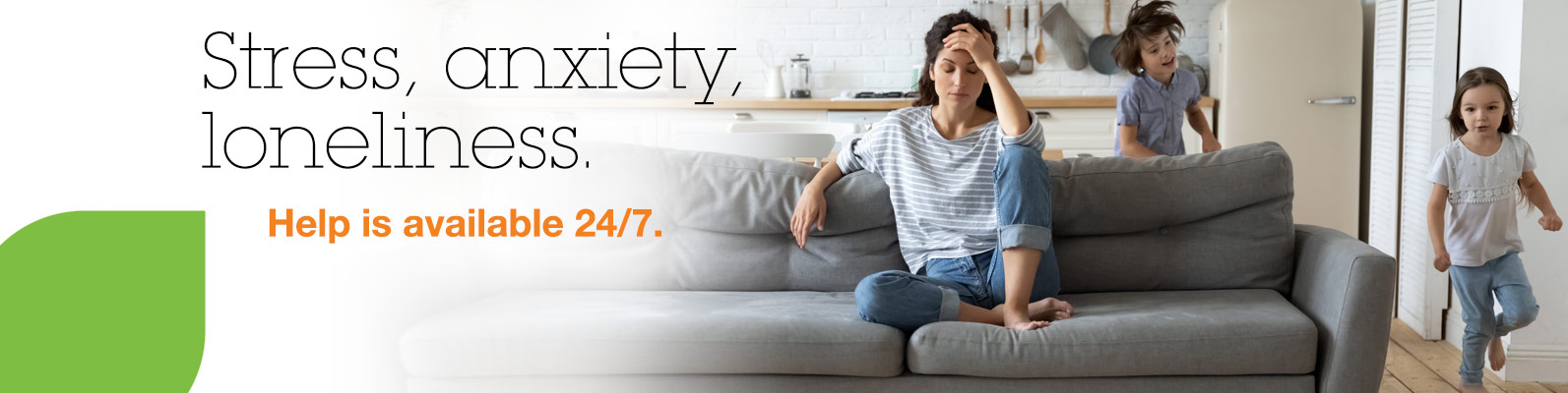 Stress, anxiety, loneliness. Help is available 24/7.